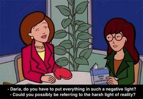 A good rule of thumb: Don't do anything Daria WOULD do.